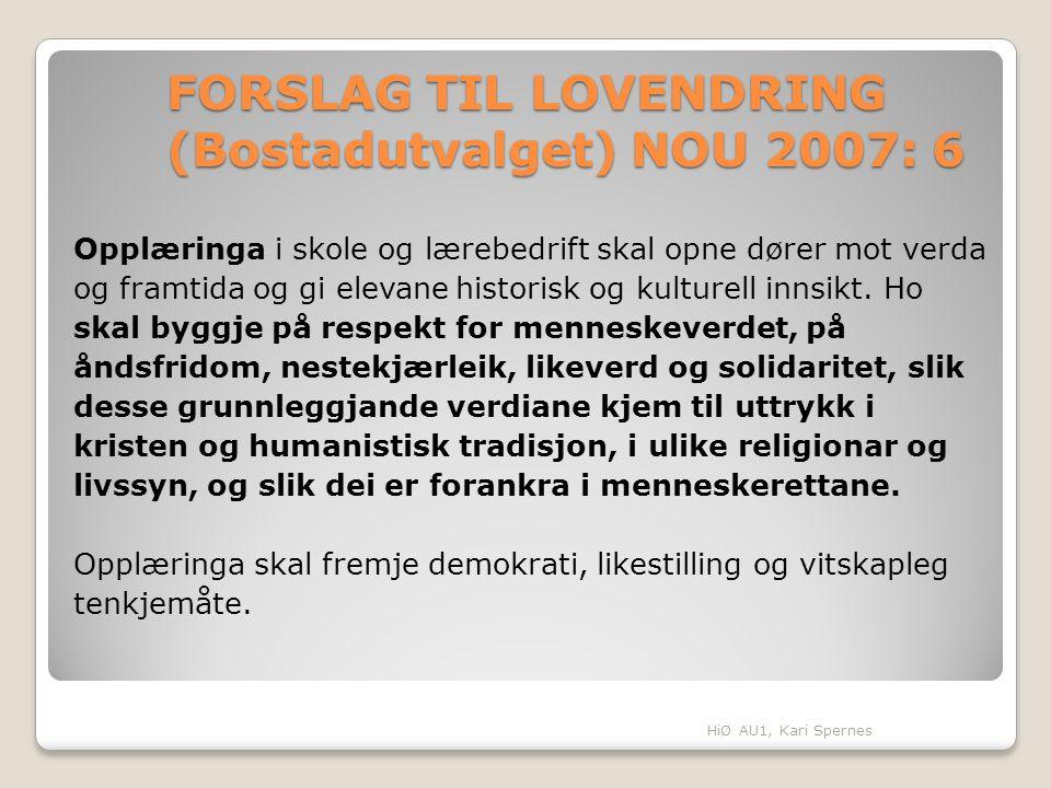 FORSLAG TIL LOVENDRING (Bostadutvalget) NOU 2007: 6 Opplæringa i skole og lærebedrift skal opne dører mot verda og framtida og gi elevane historisk og kulturell innsikt.