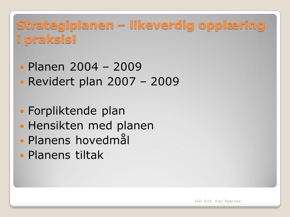 Strategiplanen – likeverdig opplæring i praksis! Planen 2004 – 2009 Revidert plan 2007 – 2009 Forpliktende plan Hensikten med planen Planens hovedmål