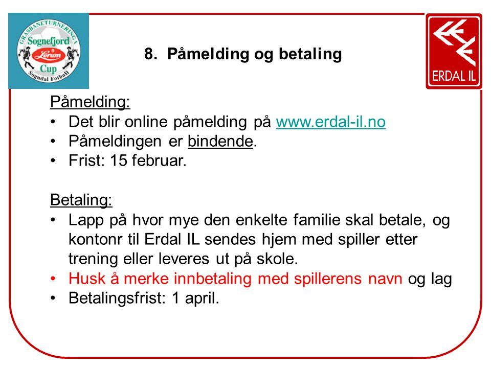 8. Påmelding og betaling Påmelding: Det blir online påmelding på www.erdal-il.nowww.erdal-il.no Påmeldingen er bindende. Frist: 15 februar. Betaling:
