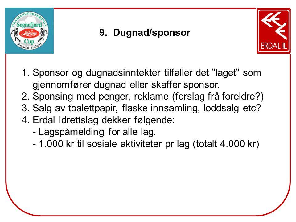 """9. Dugnad/sponsor 1.Sponsor og dugnadsinntekter tilfaller det """"laget"""" som gjennomfører dugnad eller skaffer sponsor. 2.Sponsing med penger, reklame (f"""
