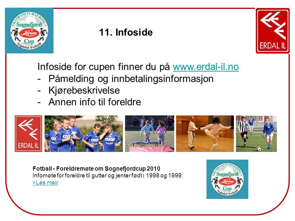 11. Infoside Infoside for cupen finner du på www.erdal-il.nowww.erdal-il.no -Påmelding og innbetalingsinformasjon -Kjørebeskrivelse -Annen info til fo