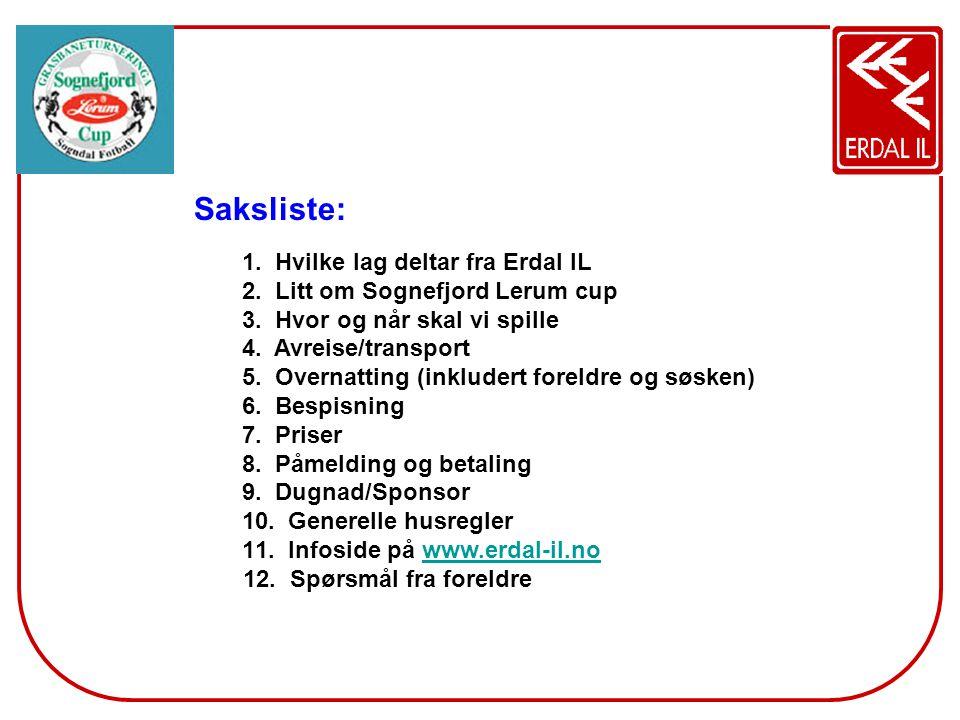Saksliste: 1. Hvilke lag deltar fra Erdal IL 2. Litt om Sognefjord Lerum cup 3. Hvor og når skal vi spille 4. Avreise/transport 5. Overnatting (inklud