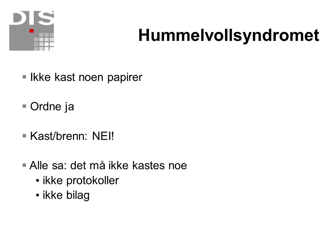 Hummelvollsyndromet  Ikke kast noen papirer  Ordne ja  Kast/brenn: NEI!  Alle sa: det må ikke kastes noe ikke protokoller ikke bilag