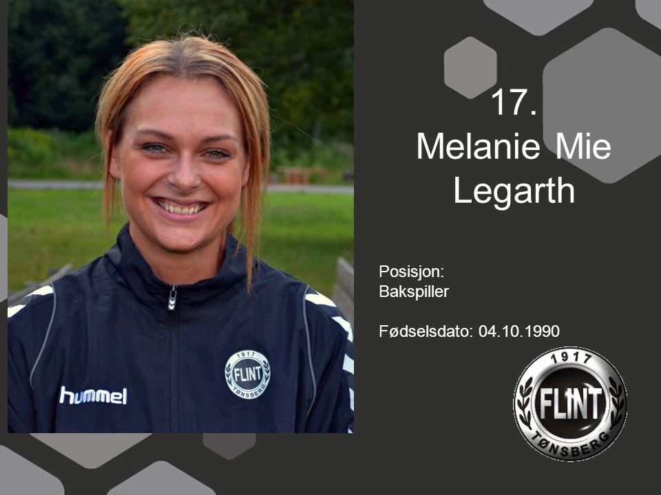 17. Melanie Mie Legarth Posisjon: Bakspiller Fødselsdato: 04.10.1990