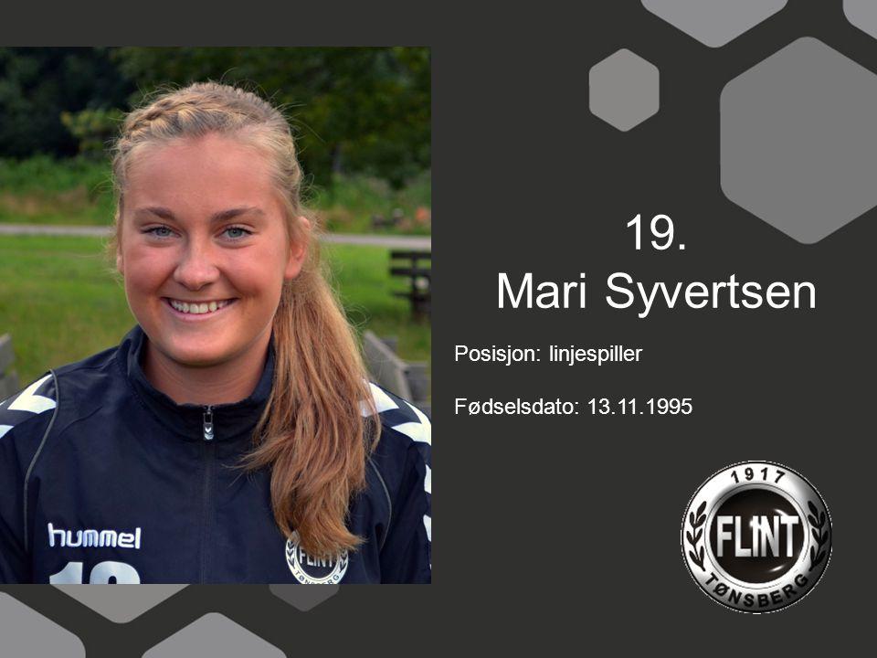 19. Mari Syvertsen Posisjon: linjespiller Fødselsdato: 13.11.1995