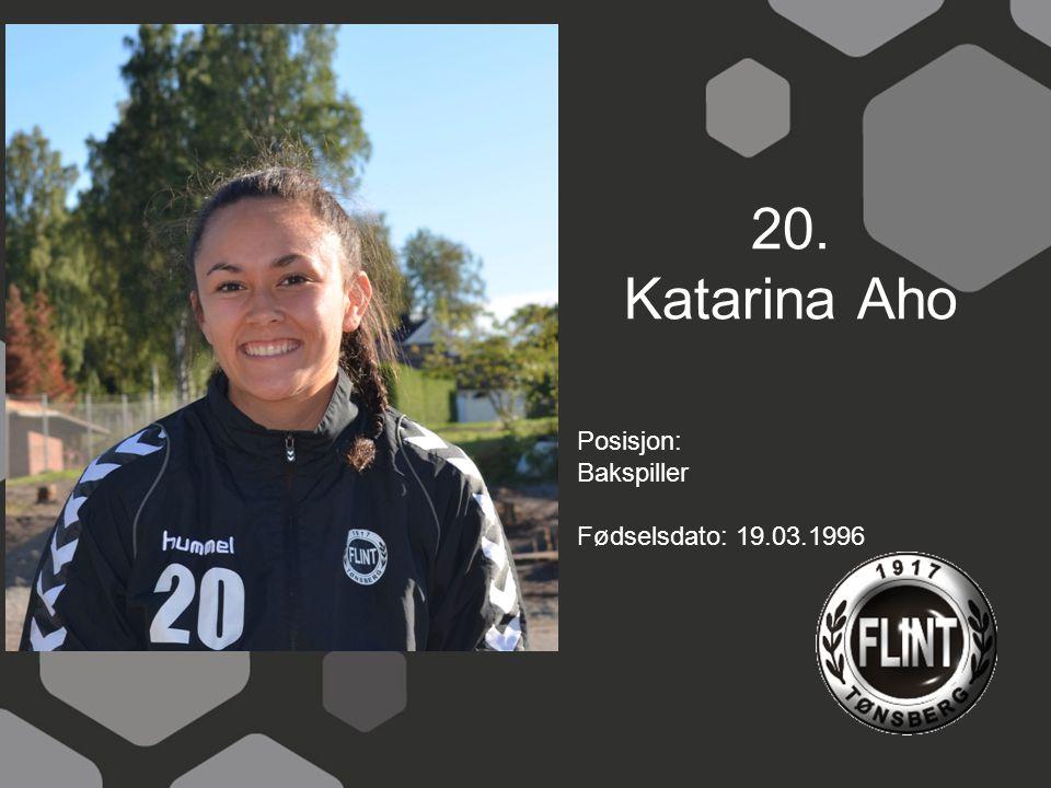 20. Katarina Aho Posisjon: Bakspiller Fødselsdato: 19.03.1996
