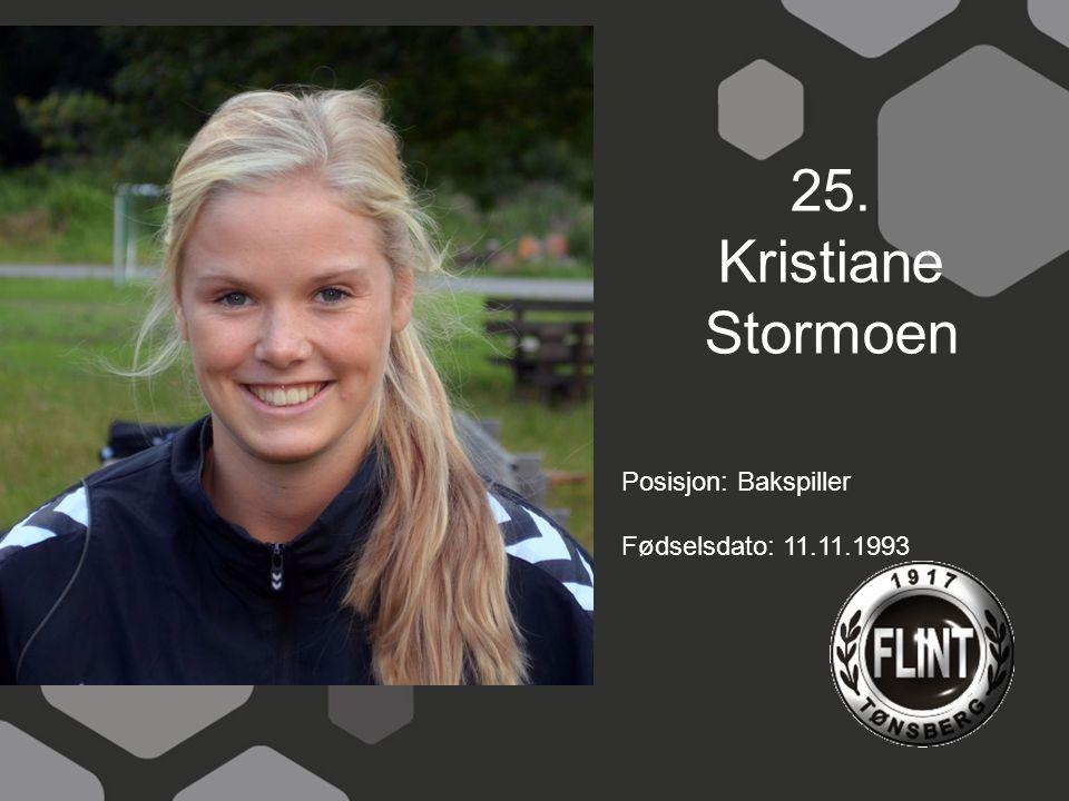 25. Kristiane Stormoen Posisjon: Bakspiller Fødselsdato: 11.11.1993
