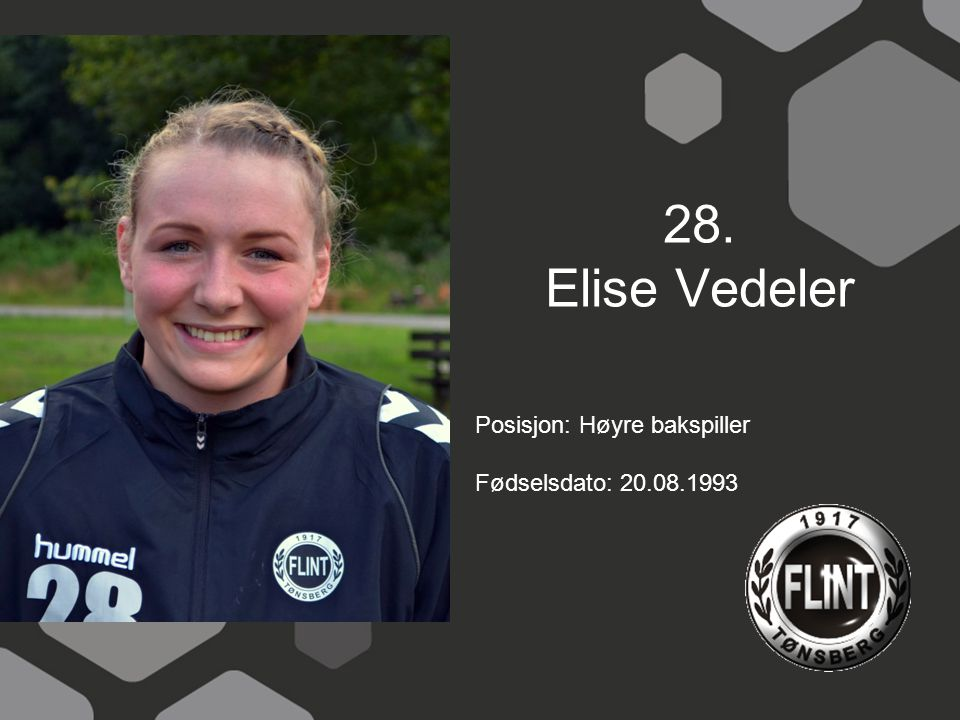 28. Elise Vedeler Posisjon: Høyre bakspiller Fødselsdato: 20.08.1993