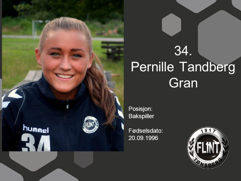 34. Pernille Tandberg Gran Posisjon: Bakspiller Fødselsdato: 20.09.1996
