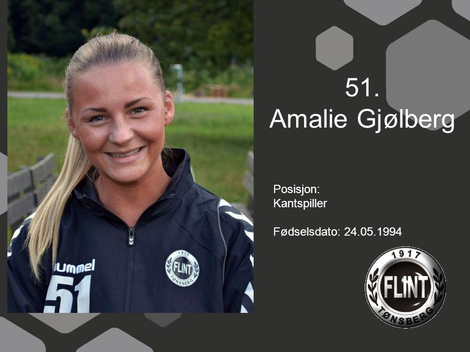 51. Amalie Gjølberg Posisjon: Kantspiller Fødselsdato: 24.05.1994