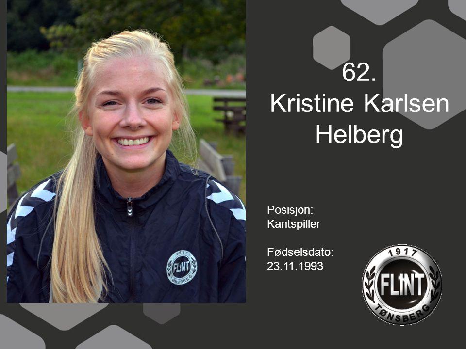 62. Kristine Karlsen Helberg Posisjon: Kantspiller Fødselsdato: 23.11.1993