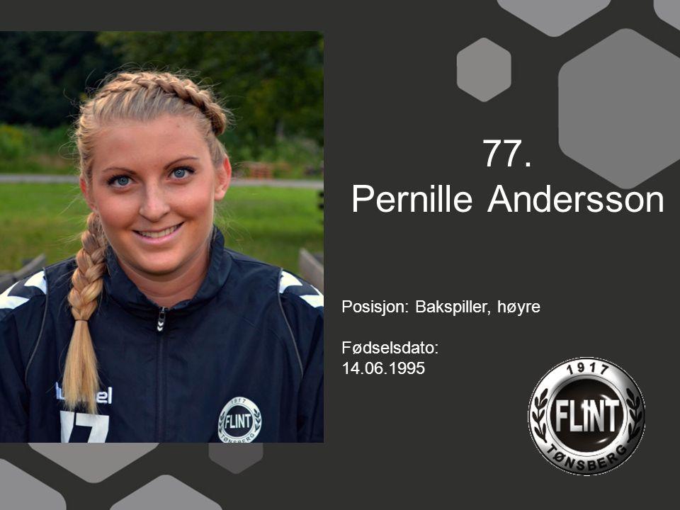 77. Pernille Andersson Posisjon: Bakspiller, høyre Fødselsdato: 14.06.1995