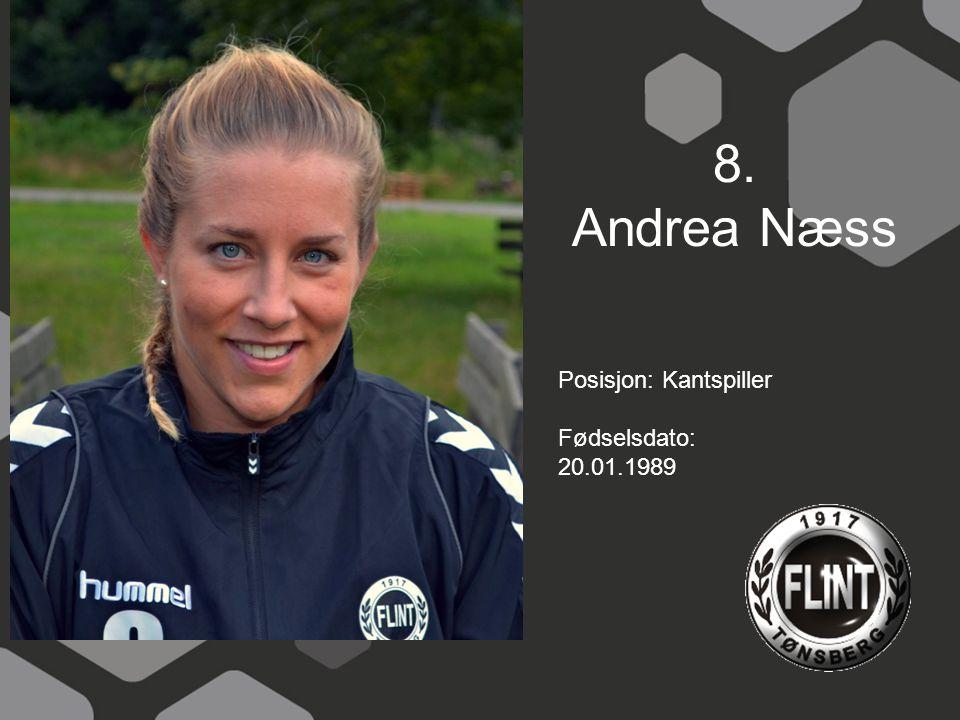 8. Andrea Næss Posisjon: Kantspiller Fødselsdato: 20.01.1989