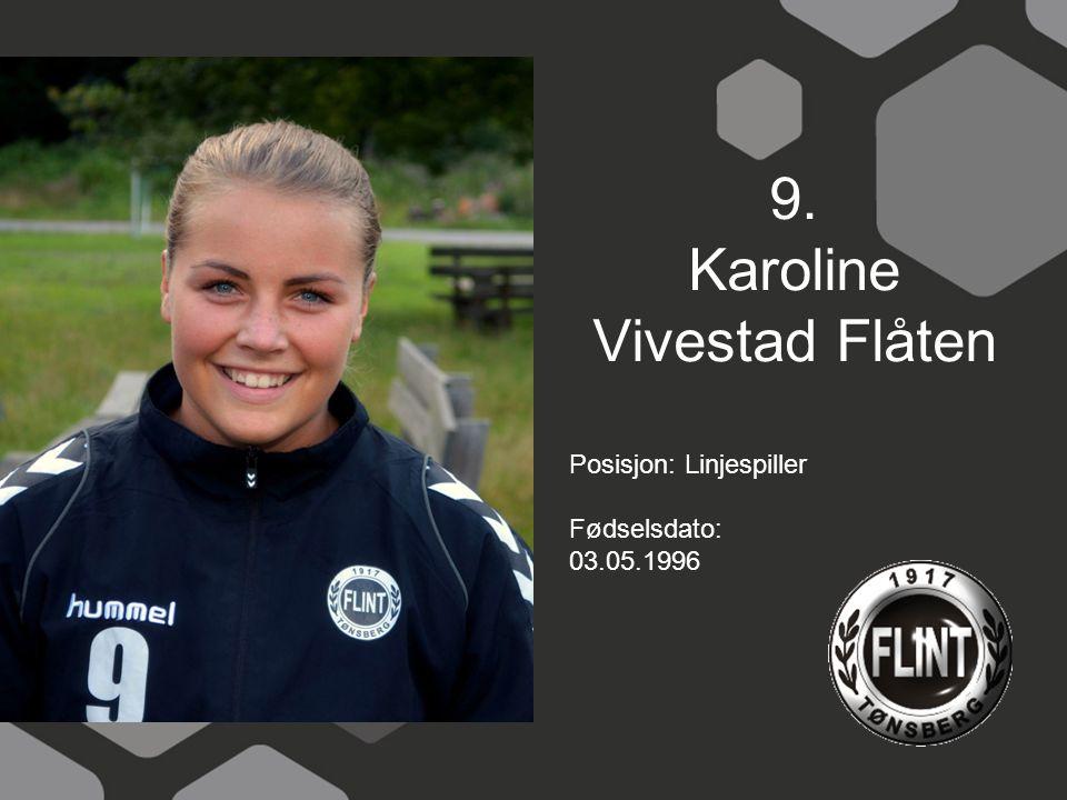 9. Karoline Vivestad Flåten Posisjon: Linjespiller Fødselsdato: 03.05.1996