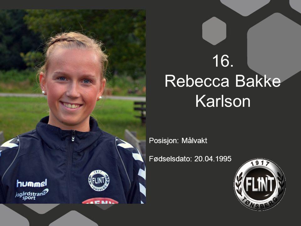 16. Rebecca Bakke Karlson Posisjon: Målvakt Fødselsdato: 20.04.1995