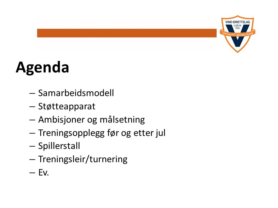 Agenda – Samarbeidsmodell – Støtteapparat – Ambisjoner og målsetning – Treningsopplegg før og etter jul – Spillerstall – Treningsleir/turnering – Ev.
