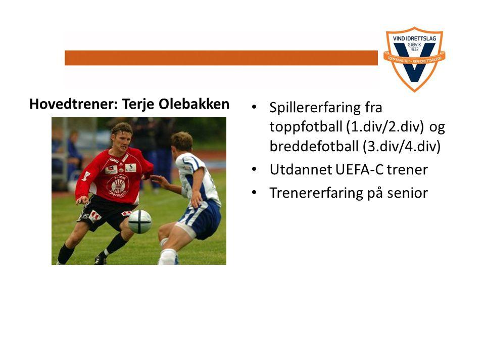 t Hovedtrener: Terje Olebakken Spillererfaring fra toppfotball (1.div/2.div) og breddefotball (3.div/4.div) Utdannet UEFA-C trener Trenererfaring på s