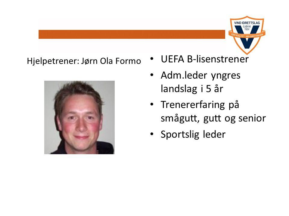 t UEFA B-lisenstrener Adm.leder yngres landslag i 5 år Trenererfaring på smågutt, gutt og senior Sportslig leder Hjelpetrener: Jørn Ola Formo