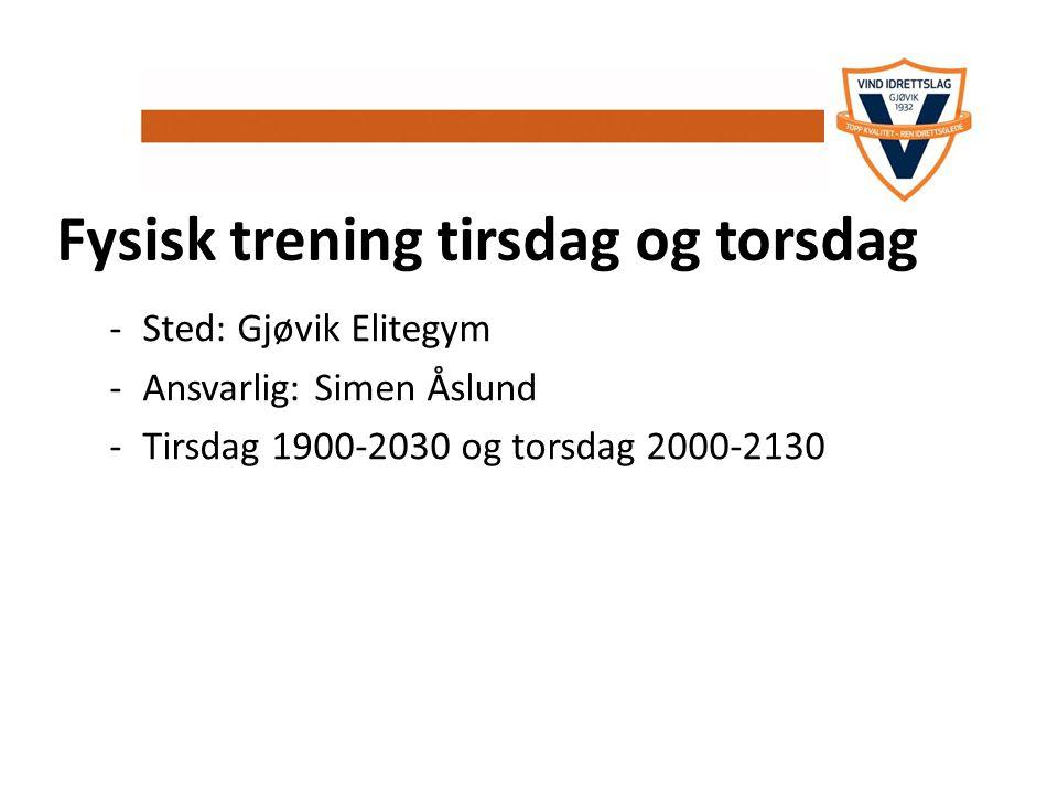 Fysisk trening tirsdag og torsdag -Sted: Gjøvik Elitegym -Ansvarlig: Simen Åslund -Tirsdag 1900-2030 og torsdag 2000-2130