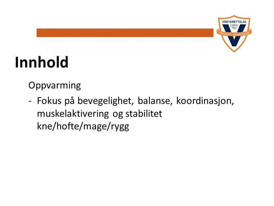 Innhold Oppvarming -Fokus på bevegelighet, balanse, koordinasjon, muskelaktivering og stabilitet kne/hofte/mage/rygg