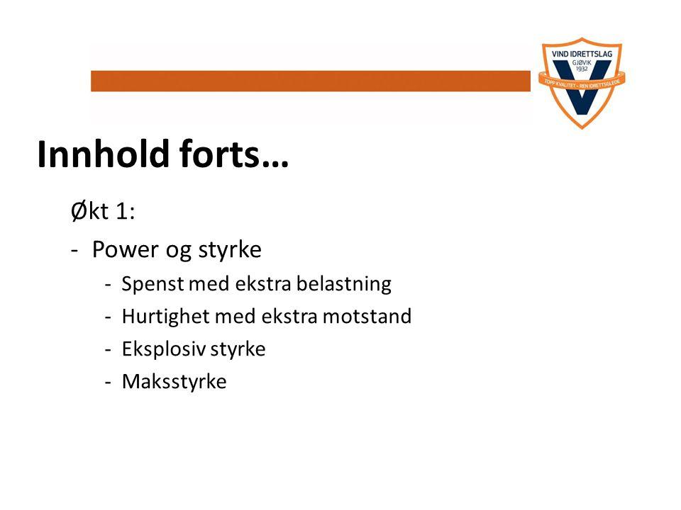 Innhold forts… Økt 1: -Power og styrke -Spenst med ekstra belastning -Hurtighet med ekstra motstand -Eksplosiv styrke -Maksstyrke