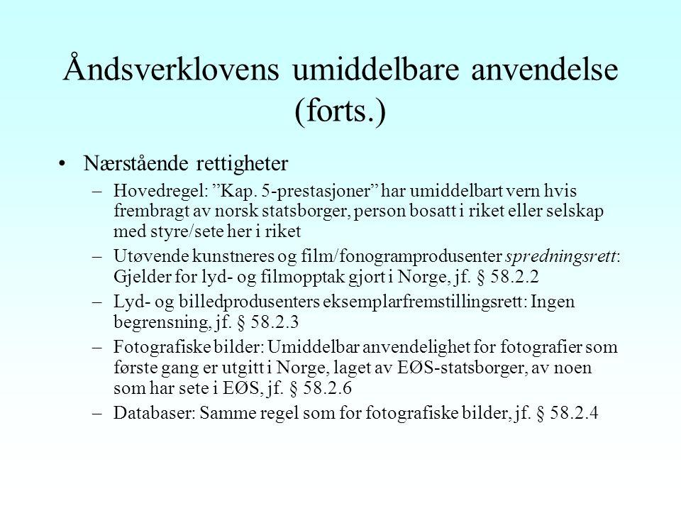 Åndsverklovens umiddelbare anvendelse Åndsverkene (åvl. § 57) –Åvl. har umiddelbar anvendelse på: Verk skapt av norsk statsborger Verk skapt av person