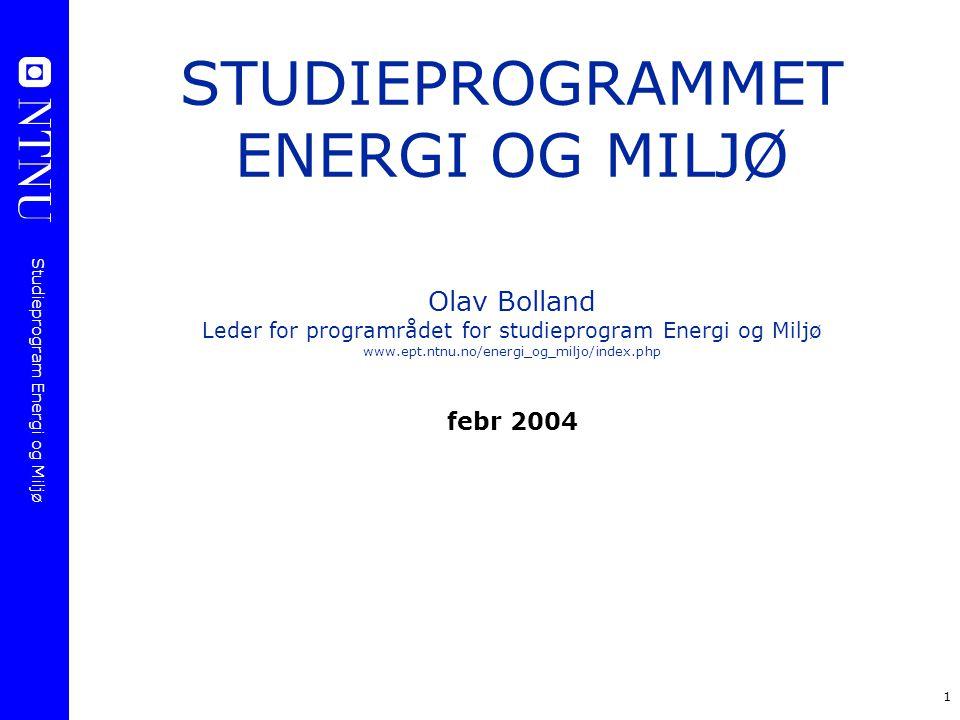 Studieprogram Energi og Miljø 1 STUDIEPROGRAMMET ENERGI OG MILJØ Olav Bolland Leder for programrådet for studieprogram Energi og Miljø www.ept.ntnu.no