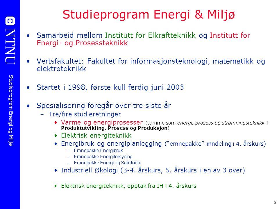 Studieprogram Energi og Miljø 2 Studieprogram Energi & Miljø Samarbeid mellom Institutt for Elkraftteknikk og Institutt for Energi- og Prosessteknikk