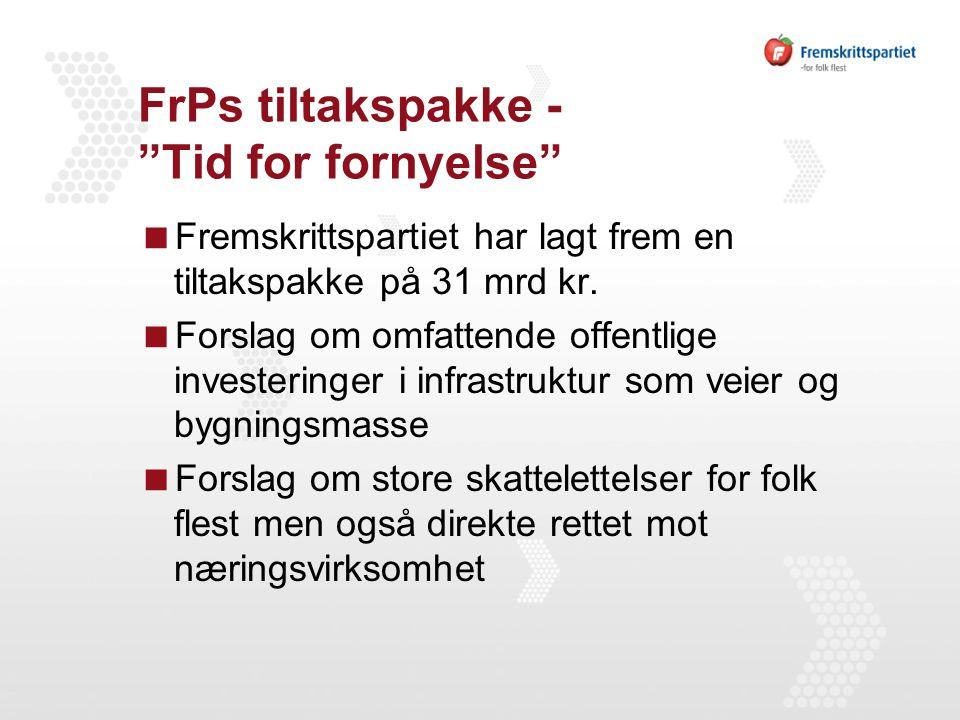 FrPs tiltakspakke - Tid for fornyelse  Fremskrittspartiet har lagt frem en tiltakspakke på 31 mrd kr.
