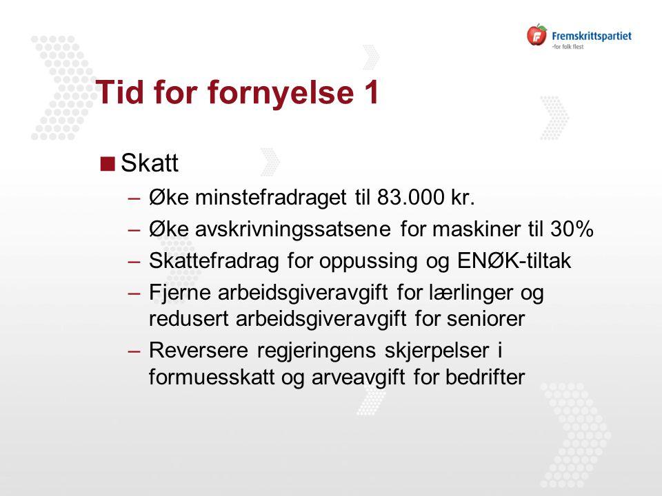 Tid for fornyelse 1  Skatt –Øke minstefradraget til 83.000 kr.