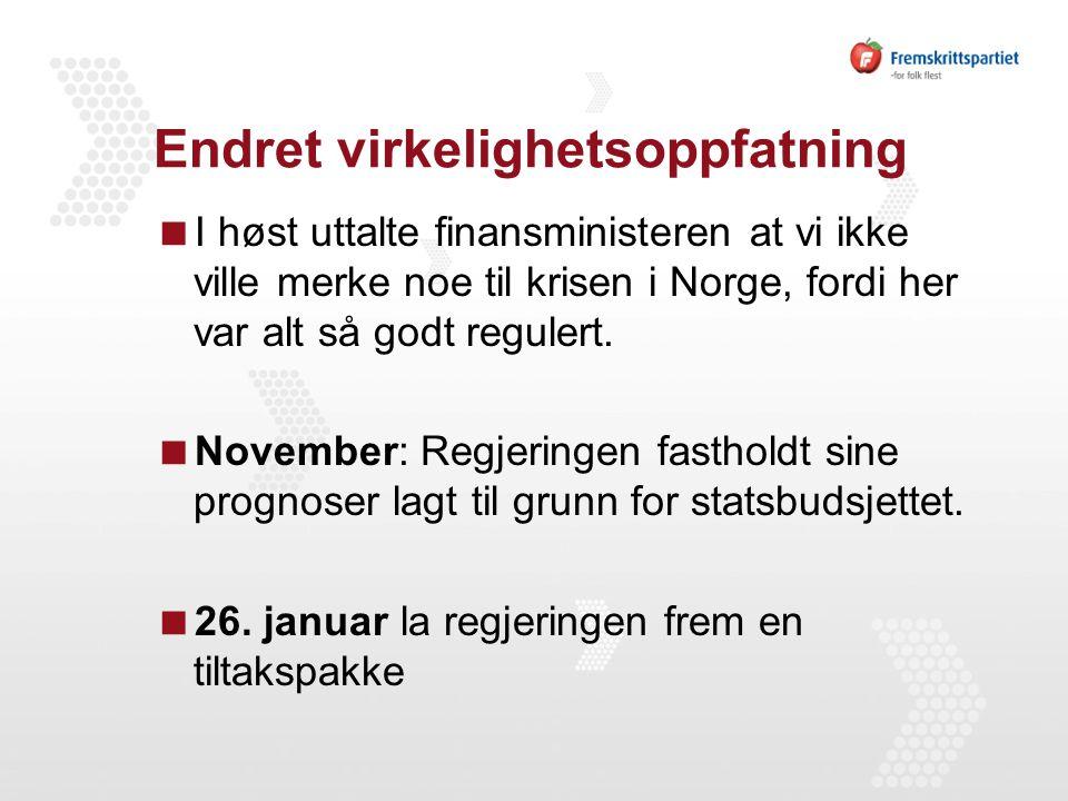 Endret virkelighetsoppfatning  I høst uttalte finansministeren at vi ikke ville merke noe til krisen i Norge, fordi her var alt så godt regulert.