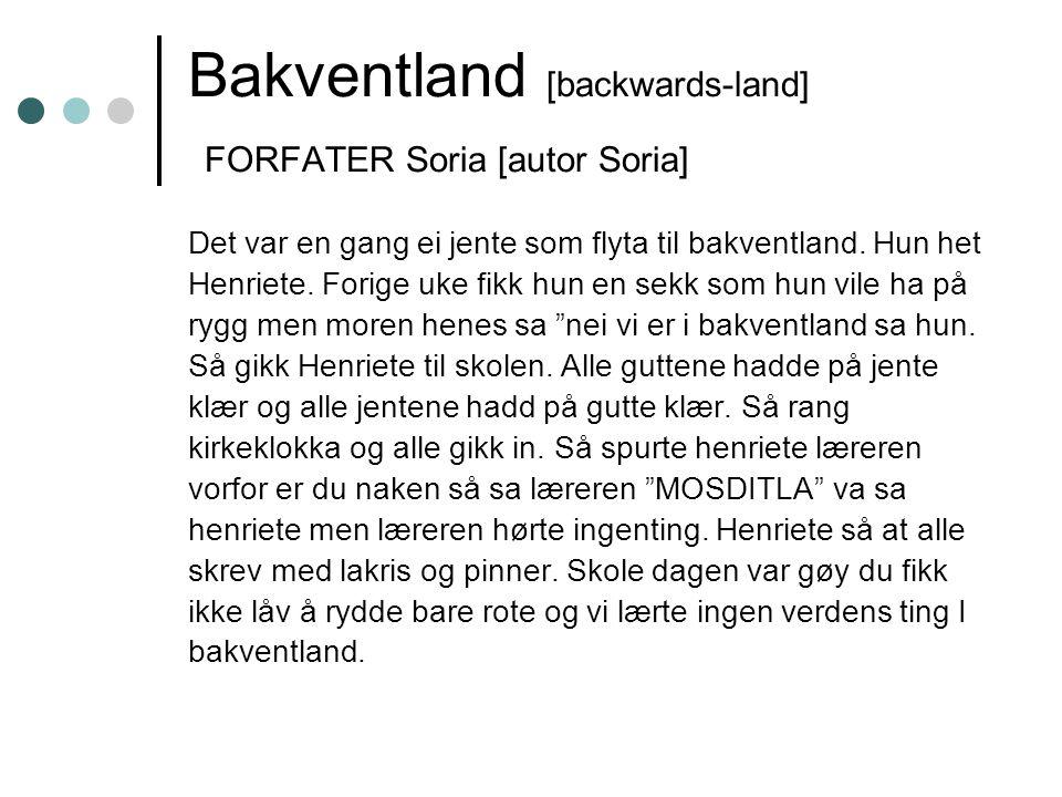 Bakventland [backwards-land] FORFATER Soria [autor Soria] Det var en gang ei jente som flyta til bakventland.