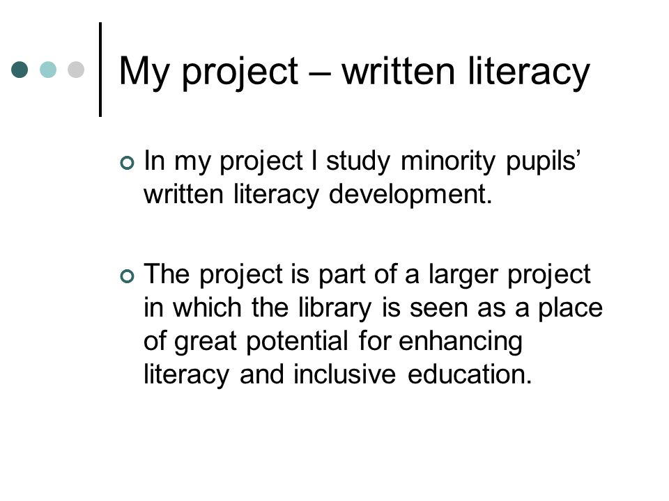 My project – written literacy In my project I study minority pupils' written literacy development. The project is part of a larger project in which th