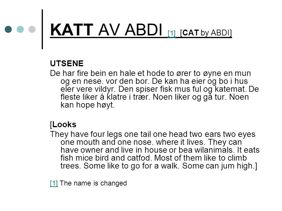 KATT AV ABDI [1] [CAT by ABDI] [1] UTSENE De har fire bein en hale et hode to ører to øyne en mun og en nese.