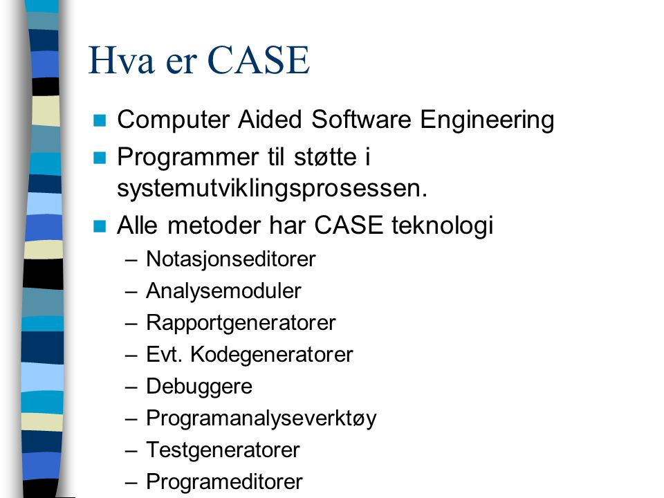 Hva er CASE Computer Aided Software Engineering Programmer til støtte i systemutviklingsprosessen. Alle metoder har CASE teknologi –Notasjonseditorer