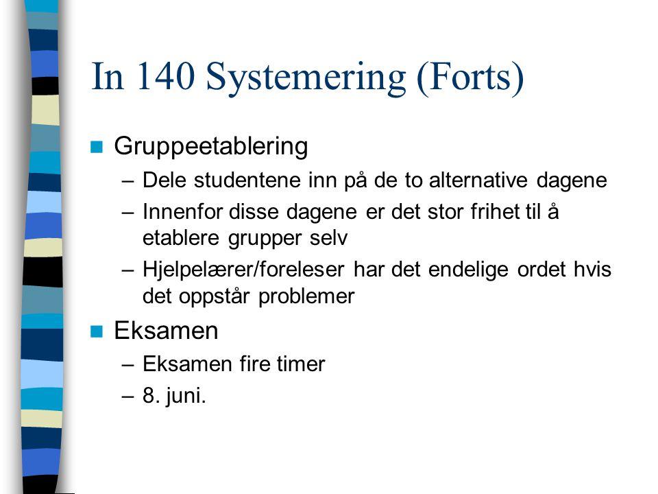 In 140 Systemering (Forts) Gruppeetablering –Dele studentene inn på de to alternative dagene –Innenfor disse dagene er det stor frihet til å etablere