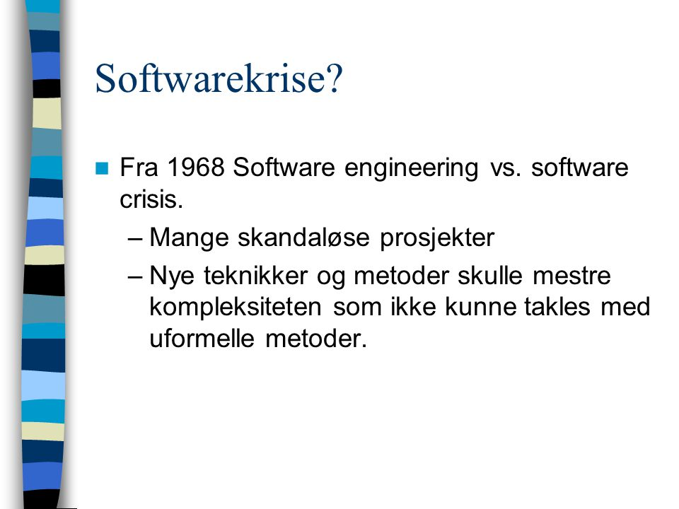 Softwarekrise. Fra 1968 Software engineering vs. software crisis.