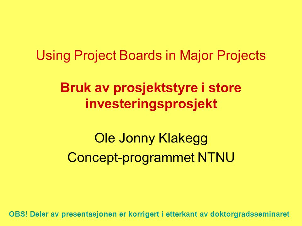 Using Project Boards in Major Projects Bruk av prosjektstyre i store investeringsprosjekt Ole Jonny Klakegg Concept-programmet NTNU OBS.