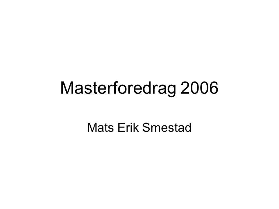 Masterforedrag 2006 Mats Erik Smestad