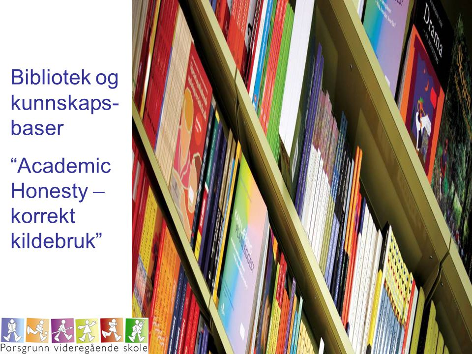 """Bibliotek og kunnskaps- baser """"Academic Honesty – korrekt kildebruk"""""""