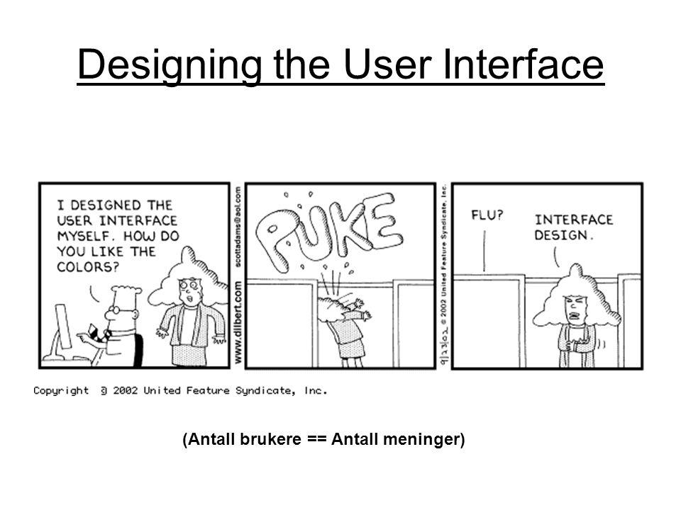Designing the User Interface (Antall brukere == Antall meninger)