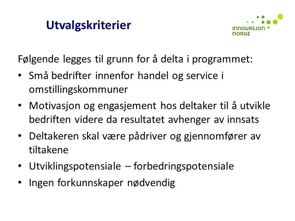 Utvalgskriterier Følgende legges til grunn for å delta i programmet: Små bedrifter innenfor handel og service i omstillingskommuner Motivasjon og enga