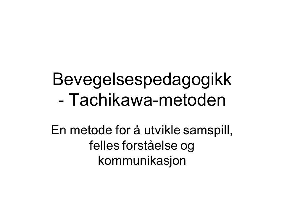 Bevegelsespedagogikk - Tachikawa-metoden En metode for å utvikle samspill, felles forståelse og kommunikasjon