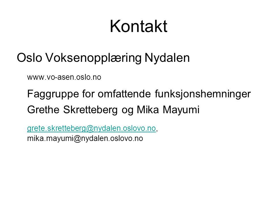Kontakt Oslo Voksenopplæring Nydalen www.vo-asen.oslo.no Faggruppe for omfattende funksjonshemninger Grethe Skretteberg og Mika Mayumi grete.skrettebe
