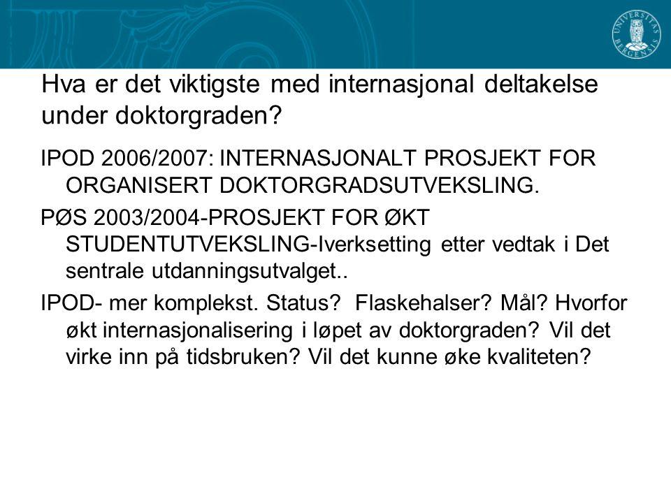 Hva er det viktigste med internasjonal deltakelse under doktorgraden? IPOD 2006/2007: INTERNASJONALT PROSJEKT FOR ORGANISERT DOKTORGRADSUTVEKSLING. PØ