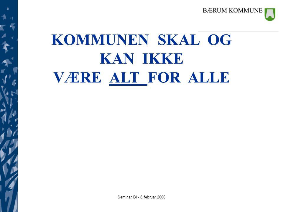 Seminar BI - 8.februar 2006 KOMMUNEN SKAL OG KAN IKKE VÆRE ALT FOR ALLE