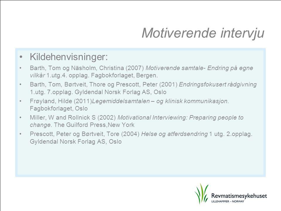Motiverende intervju Kildehenvisninger: Barth, Tom og Näsholm, Christina (2007) Motiverende samtale- Endring på egne vilkår 1.utg.4. opplag. Fagbokfor