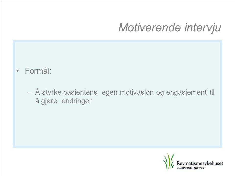 Motiverende intervju Formål: –Å styrke pasientens egen motivasjon og engasjement til å gjøre endringer