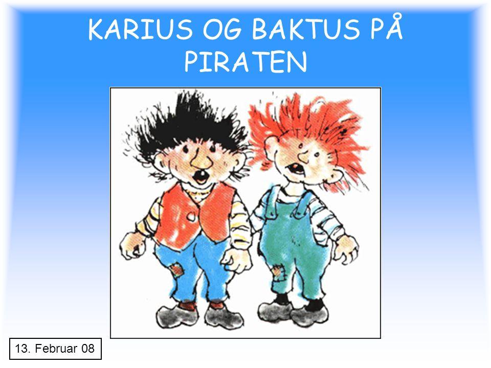 KARIUS OG BAKTUS PÅ PIRATEN 13. Februar 08