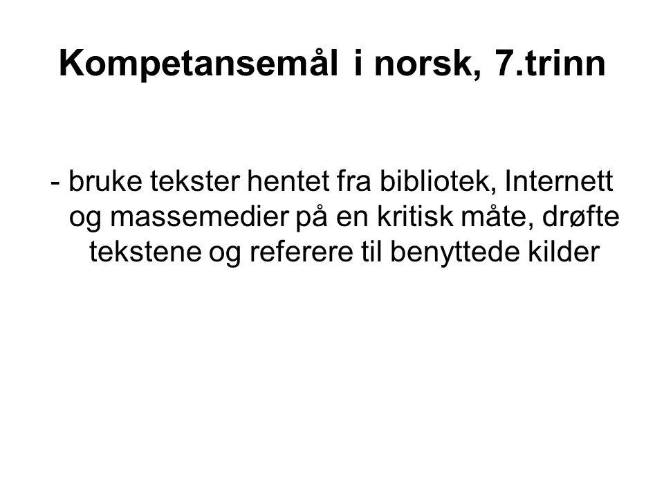Kompetansemål i norsk, 7.trinn - bruke tekster hentet fra bibliotek, Internett og massemedier på en kritisk måte, drøfte tekstene og referere til benyttede kilder